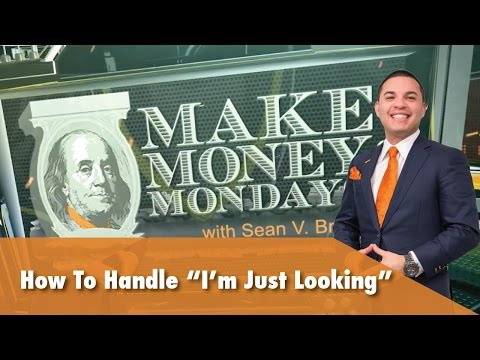 """Make Money Monday with Sean V. Bradley - How to Handle """"I'm Just Looking"""""""