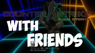 CSGO WITH FRIENDS