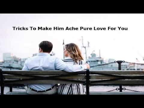 How to make him ache for you