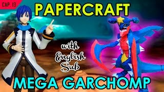 CÓMO HACER PAPERCRAFT - CAP. 13: MEGA GARCHOMP (WITH ENG SUB)