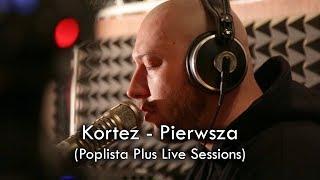 Kortez - Pierwsza (Poplista Plus Live Sessions)