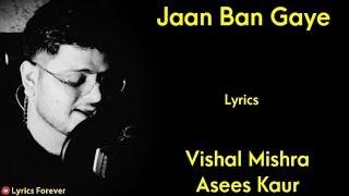 Gambar cover Jaan Ban Gaye Song - Lyrics | Vishal Mishra, Asees Kaur | Mithoon | Khuda Hafiz | Viduat Jamyal