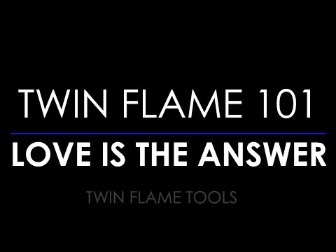 TWIN FLAME AND SOULMATE 101 : LOVE IS THE ANSWER