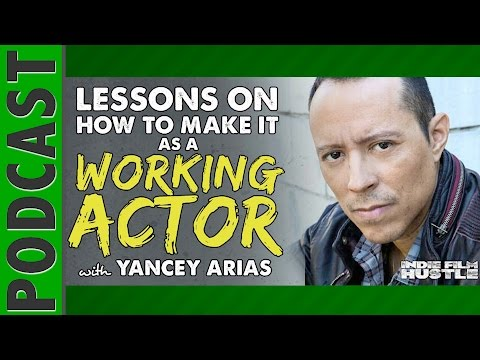Yancey Arias – How to Make It as a Working Actor  IFH 047