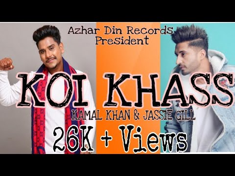 KOI KHASS (Song) / Kamal Khan / Jassie Gill / Gold Boy / Azhar Din Records / New Punjabi Song 2018