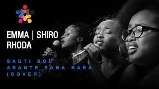 Sauti Sol - Asante Sana Baba (Cover) - Emma Cheruto, Shiro Mutero and Rhoda Nyamongo