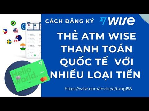 Cách đăng ký thẻ ATM thanh toán quốc tế bằng nhiều loại tiền và quốc gia khác nhau Wise Debit Card