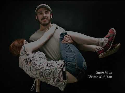 Jason Mraz - Better With You