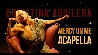 Christina Aguilera -- Mercy On Me (ACAPELLA)