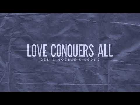 Ben & Noelle Kilgore - Love Conquers All (Official Audio)