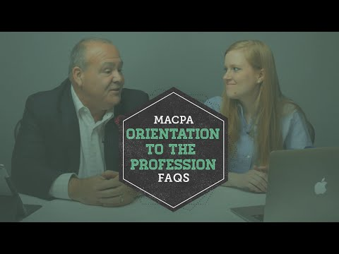MACPA Orientation to the Profession FAQs - Spring 2016 Edition | MACPA.tv Simulcast Archive