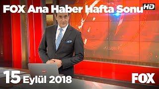 15 Eylül 2018 FOX Ana Haber Hafta Sonu