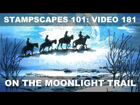 Stampscapes 101: Video 181.  On the Moonlight Trail