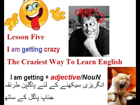 """Lesson Five """"I am getting"""" The Craziest Way To Learn English"""
