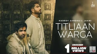 Titliaan Warga Hardy Sandhu Male Version feat Jaani | Sargun