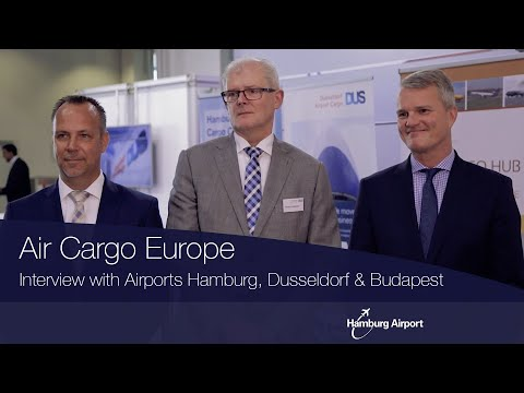 Air Cargo Europe: Interview with Airports Hamburg, Dusseldorf & Budapest