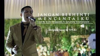 jangan berhenti mencintaiku - dr. Dwi Wijaya ft. Symphony Entertainment Surabaya