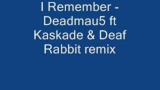 I Remember - Deadmau5 ft Kaskade & Deaf Rabbit remix + Download