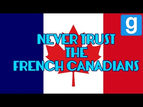 NEVER TRUST THE FRENCH CANADIANS (Garry