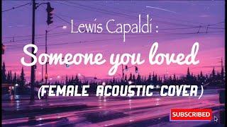 Download Lewis Capaldi - Someone you loved (female Acoustic cover by Jihoon) |LYRICS | AESTHETIC feels