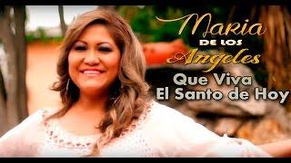 MARIA DE LOS ANGELES - QUE VIVA EL SANTO DE HOY 2016