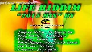 Life Riddim 2015 Mix,  Empress Nelly, Chris Martin, D