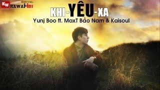 khi-yeu-xa---yunj-boo-ft-maxt-bao-nam-kaisoul