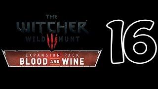 Ведьмак 3 Дикая Охота Кровь и Вино The Witcher 3 Blood and Wine Прохождение На Русском Часть 16