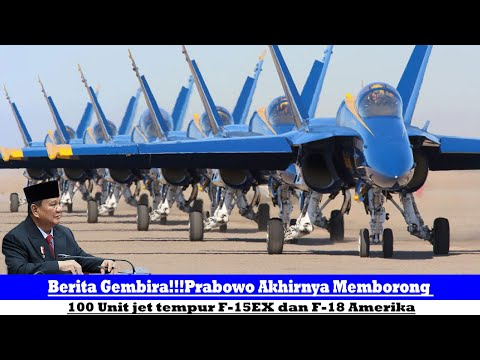 Berita Gembira!!!Prabowo Akhirnya Memborong 100 Unit Jet Tempur F-15EX Dan F-18 Amerika