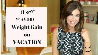 8 Ways To AVOID WEIGHT GAIN on VACATION