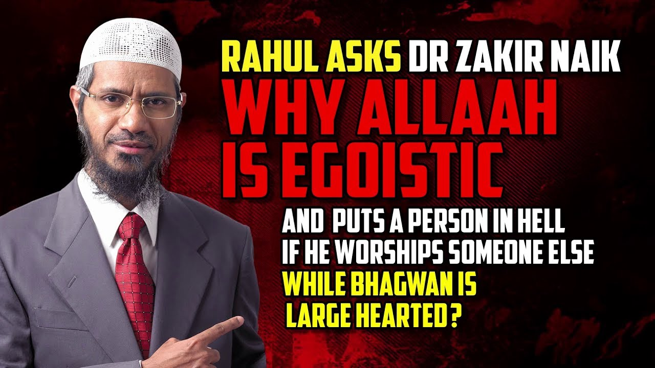 Rahul Asks Dr Zakir Naik why Allaah is Egoistic...?