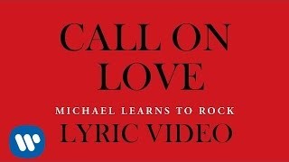 Michael Learns To Rock - Call On Love (Official Lyric Video)