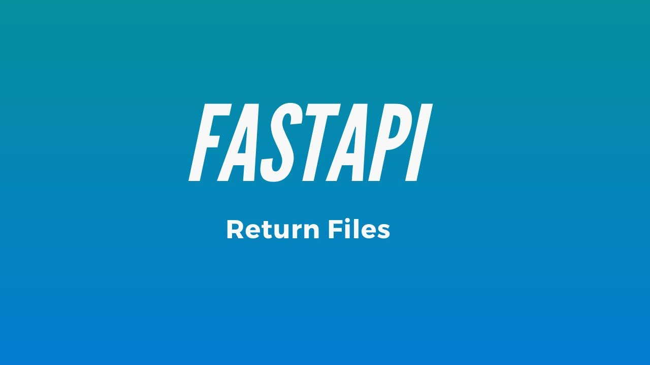 How to Return Files in FastAPI