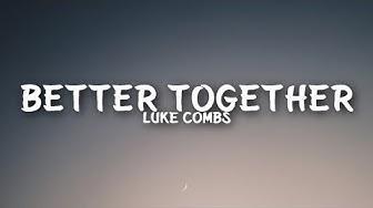 Luke Combs - Better Together (Lyrics)