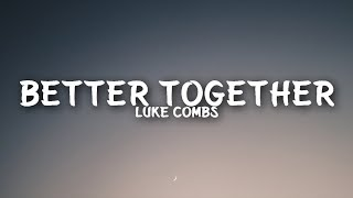 Download Luke Combs - Better Together (Lyrics) Mp3 and Videos