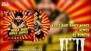KARLE BABY DANCE WANCE  || DALER MEHNDI || REMIX || DJ DINESH || DJ'S OF SURAT