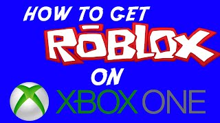 HOW TO GET ROBLOX ON XBOX ONE IN THE UK!!
