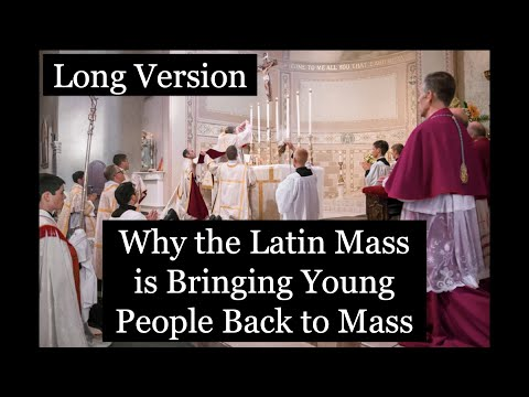 Why the Latin Mass is Bringing Young People Back to Mass - Long Version