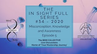 #34 The In-Sight-Full Series~ Misconception, Knowledge & Awareness ~ By The BEM Collective