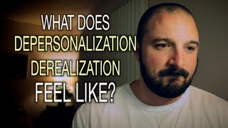 What Does Depersonalization / Derealization Feel Like?