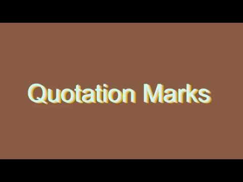 How to Pronounce Quotation Marks