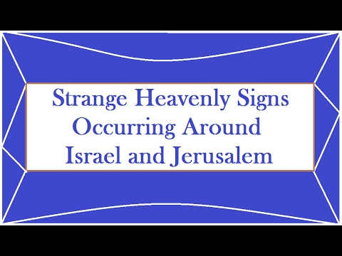 Strange Heavenly Signs Occurring Around Israel and Jerusalem