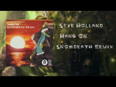 Skye Holland - Hang On (Snowdeath Remix)