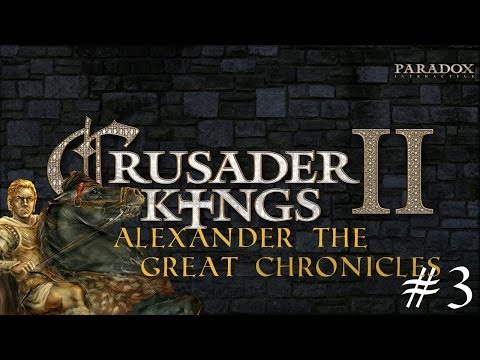 Crusader Kings 2 : The Alexander the Great Chronicles ! #3