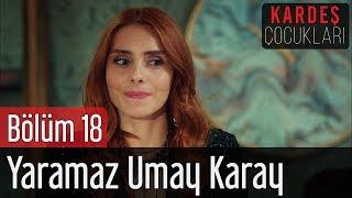 Kardeş Çocukları 18. Bölüm - Yaramaz Umay Karay