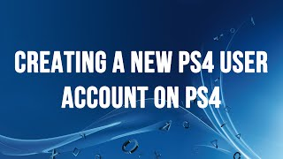 PS4 - Creating a new PS4 User Account and Signing into the PlayStation Network thumbnail