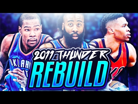 REBUILDING THE 2011 OKC THUNDER!