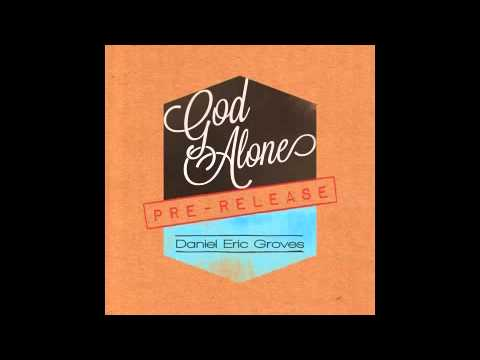 God Alone // Daniel Eric Groves