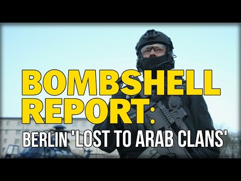 BOMBSHELL REPORT: BERLIN 'LOST TO ARAB CLANS' NOW RECRUITING 'PHYSICALLY STRONG YOUNG MIGRANTS'
