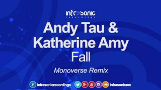 Andy Tau & Katherine Amy - Fall (Monoverse Remix) [Infrasonic] OUT NOW!